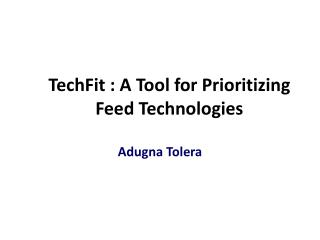 TechFit : A Tool for Prioritizing Feed Technologies