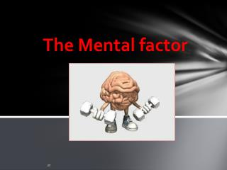 The Mental factor