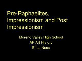 Pre-Raphaelites, Impressionism and Post Impressionism