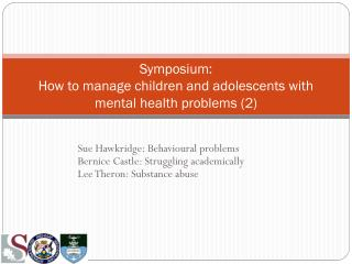 Symposium:  How to manage children and adolescents with mental health problems (2)