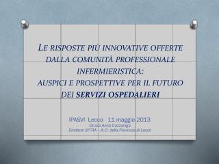 IPASVI  Lecco   11 maggio 2013  Dr.ssa Anna Cazzaniga