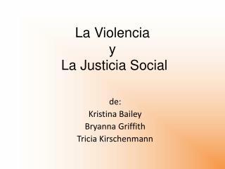 La Violencia y  La Justicia Social