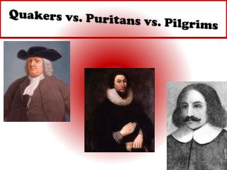 Quakers vs. Puritans vs. Pilgrims