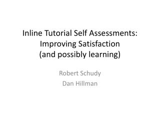 Inline Tutorial Self  Assessments: Improving Satisfaction (and possibly learning)
