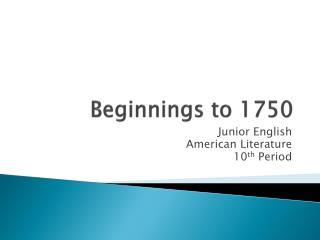 Beginnings to 1750