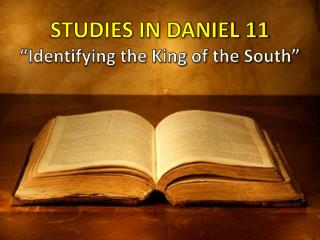 "STUDIES IN DANIEL 11 ""Identifying the King of the South"""