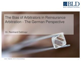 The Bias of Arbitrators in Reinsurance Arbitration - The German Perspective