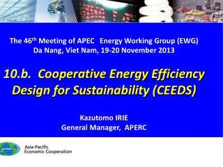 The  46 th Meeting of  APEC Energy Working Group (EWG) Da Nang, Viet Nam, 19 -20 November  2013