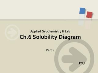 Applied Geochemistry & Lab Ch.6  Solubility Diagram