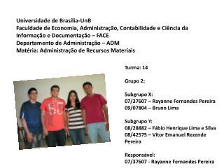 Turma: 14 Grupo 2:  Subgrupo X:   07/37607 –  Rayanne  Fernandes Pereira 09/07804 – Bruno Lima