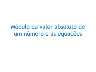 Módulo ou valor absoluto de um número e as equações