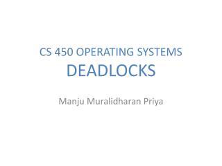 CS 450 OPERATING SYSTEMS DEADLOCKS