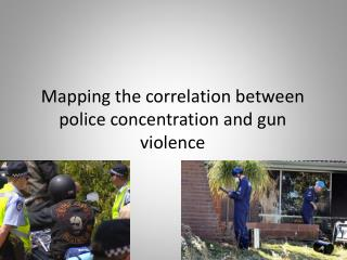 Mapping the correlation between police concentration and gun violence