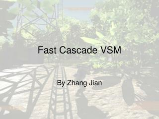 Fast Cascade VSM