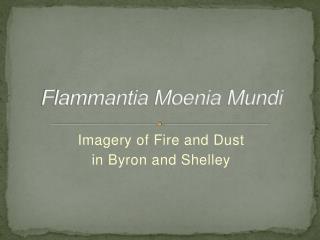Flammantia Moenia  Mundi