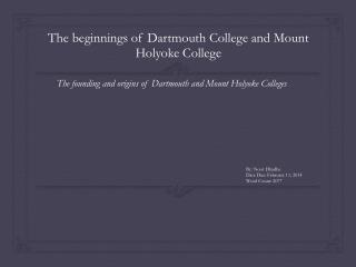The beginnings of  Dartmouth  College  and Mount Holyoke College