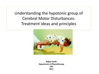 Understanding the hypotonic group of Cerebral  M otor Disturbances: Treatment ideas and principles