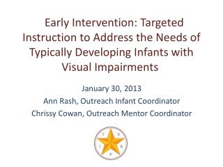January 30, 2013 Ann Rash, Outreach Infant Coordinator Chrissy Cowan, Outreach Mentor Coordinator