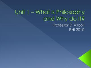Unit 1 – What is Philosophy and Why do It?