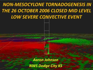 NON-MESOCYLONE TORNADOGENESIS IN THE 26 OCTOBER 2006 CLOSED MID LEVEL LOW SEVERE CONVECTIVE EVENT