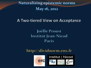 A  Two-tiered View on Acceptance Joëlle Proust Institut Jean-Nicod Paris http://dividnorm.ens.fr