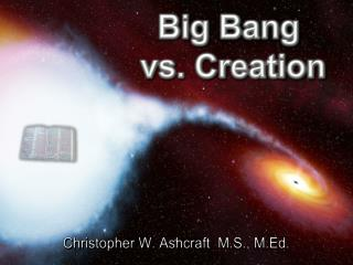 Big Bang  vs. Creation