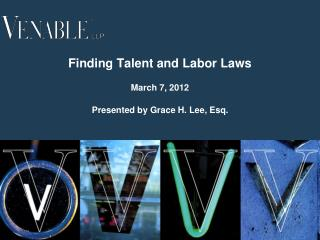 Finding Talent and Labor Laws March 7, 2012 Presented by Grace H. Lee, Esq.
