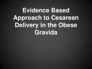 Evidence  Based Approach to Cesarean Delivery in the Obese  Gravida