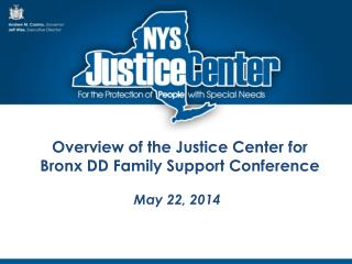 Overview of the Justice Center for Bronx DD Family Support Conference
