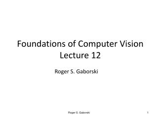 Foundations  of Computer  Vision Lecture 12
