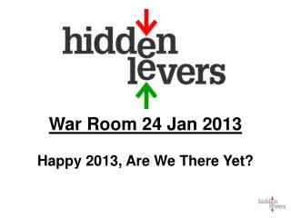 War Room 24 Jan 2013 Happy 2013, Are We There Yet?