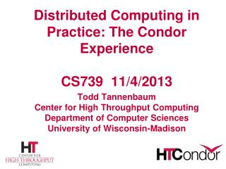 Distributed Computing in Practice: The Condor  Experience CS739  11/4/2013