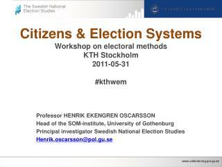 Citizens &  Election  Systems Workshop on electoral  methods KTH Stockholm 2011-05-31 # kthwem