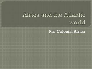 Africa and the  A tlantic world