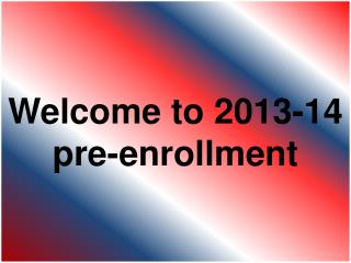 Welcome to 2013-14 pre-enrollment
