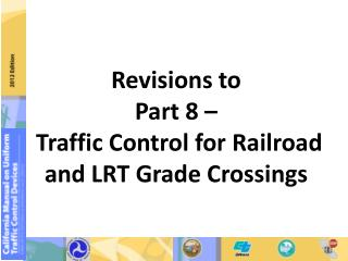 Revisions to Part 8 –   Traffic Control for Railroad and LRT Grade Crossings