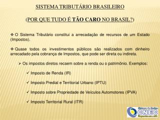 SISTEMA TRIBUTÁRIO BRASILEIRO ( POR QUE TUDO É  TÃO CARO  NO BRASIL? )