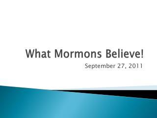 What Mormons Believe!