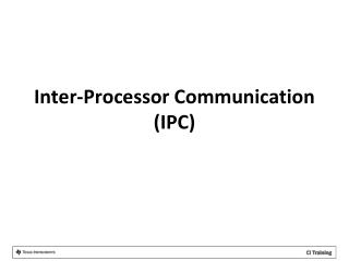 Inter-Processor Communication (IPC)