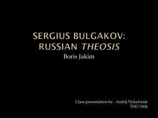Sergius Bulgakov : Russian  Theosis