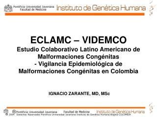 ECLAMC   VIDEMCO Estudio Colaborativo Latino Americano de Malformaciones Cong nitas - Vigilancia Epidemiol gica de M