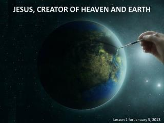 JESUS, CREATOR OF HEAVEN AND EARTH