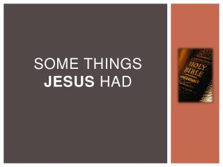 Some Things jesus  had