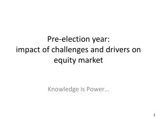 Pre-election year:  impact of challenges and drivers on  equity market