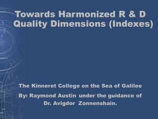 Towards Harmonized R & D Quality Dimensions (Indexes) The  Kinneret  College on the Sea of Galilee