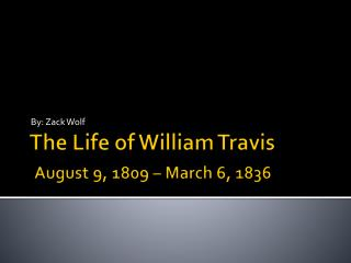 The Life of William Travis August 9, 1809 – March 6, 1836