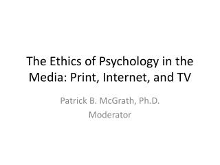 The Ethics of Psychology in the Media: Print, Internet, and TV