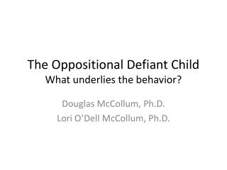 The Oppositional Defiant Child What underlies the behavior?