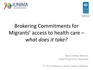 Brokering Commitments for  Migrants' access to health care –  what does it take?