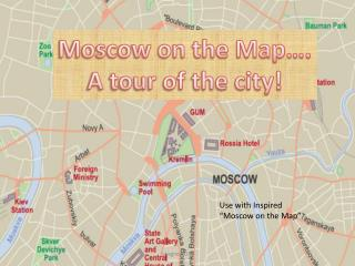 Moscow on the Map…. A tour of the city!
